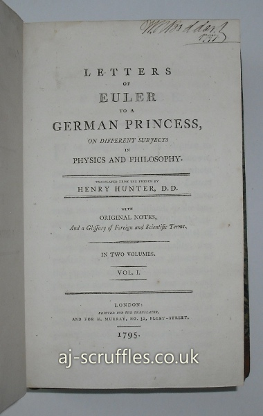 Letters of Euler to a German Princess, on Different Subjects in Physics and Philosophy